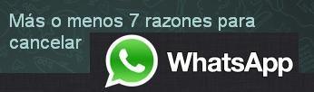 Mas o menos 7 razones para cancelar whatsapp